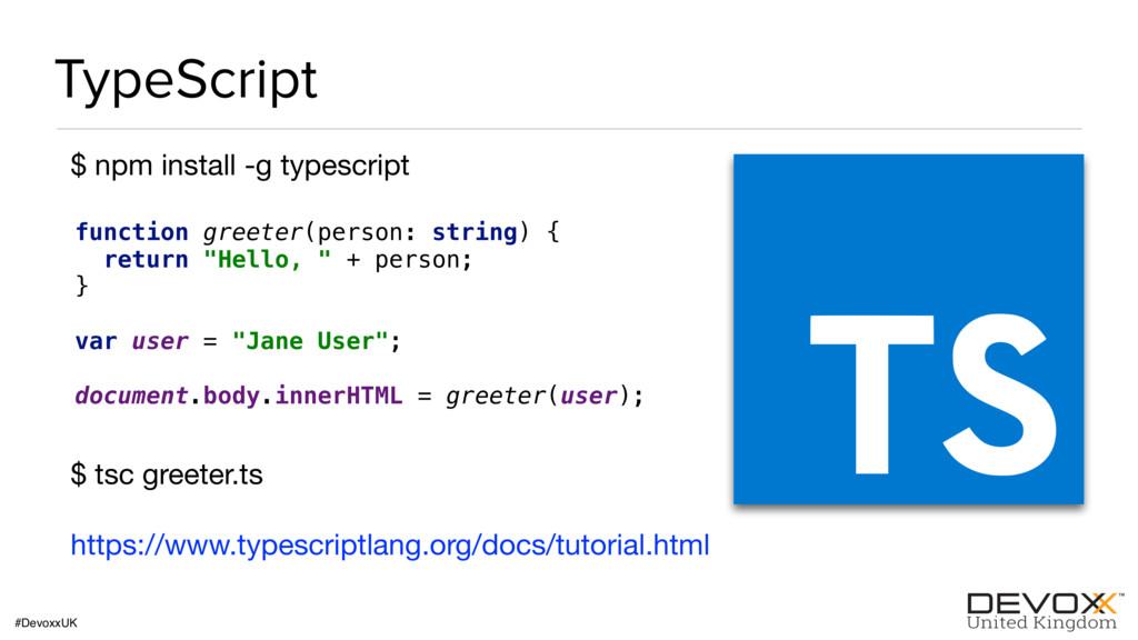 #DevoxxUK TypeScript $ npm install -g typescrip...