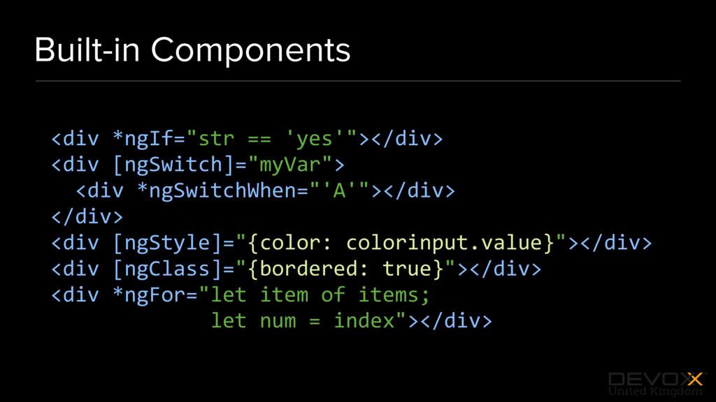 "#DevoxxUK Built-in Components <div *ngIf=""str =..."