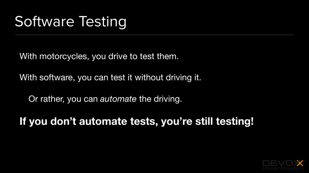 #DevoxxUK Software Testing With motorcycles, yo...