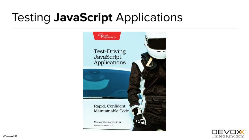 #DevoxxUK Testing JavaScript Applications