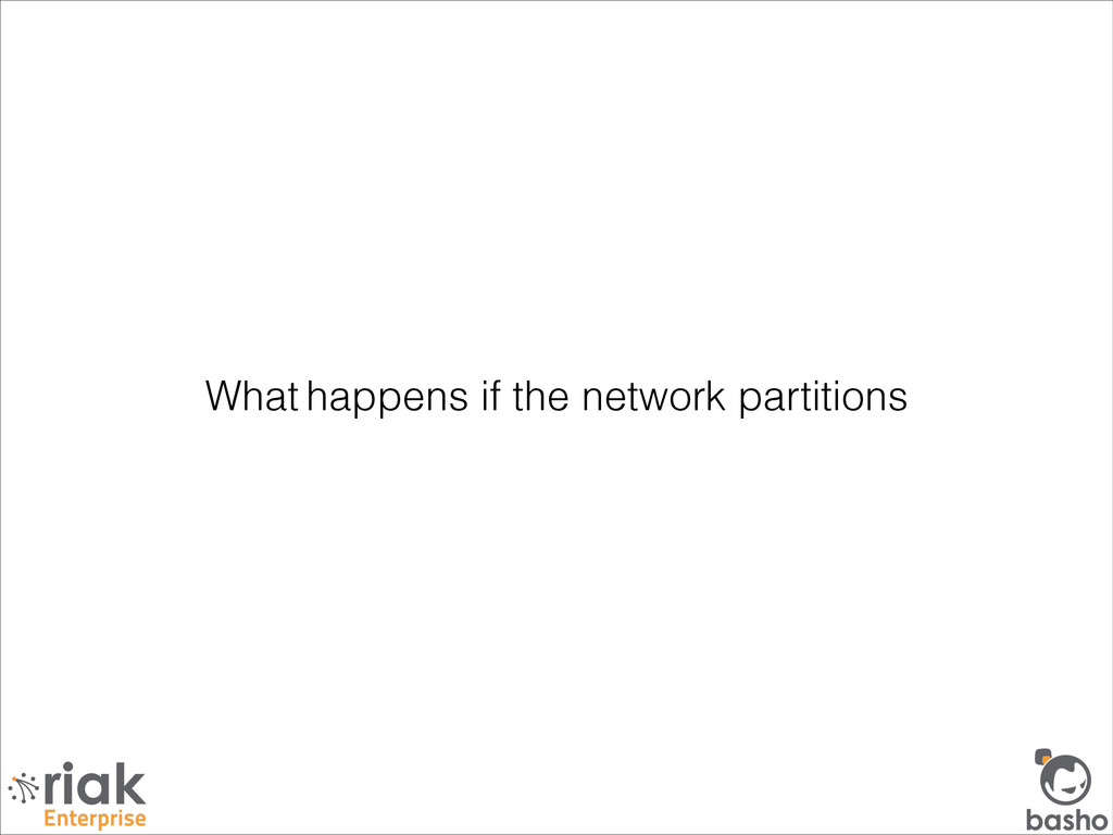 What happens if the network partitions