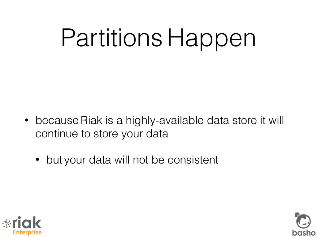 Partitions Happen • because Riak is a highly-av...