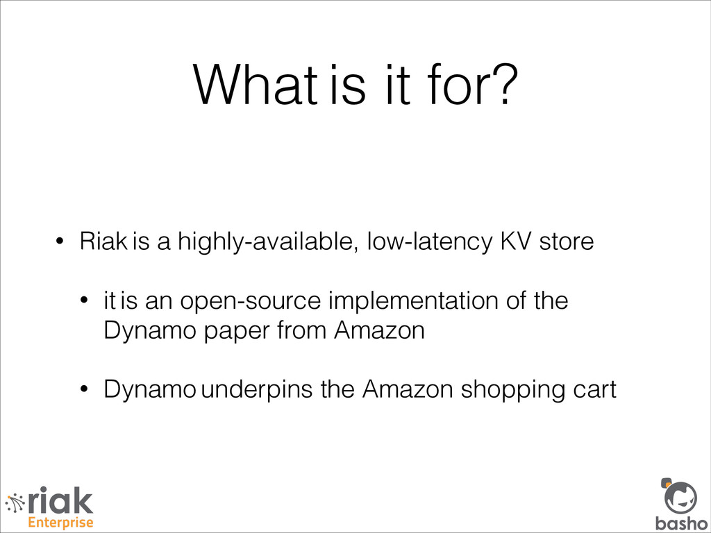 What is it for? • Riak is a highly-available, l...