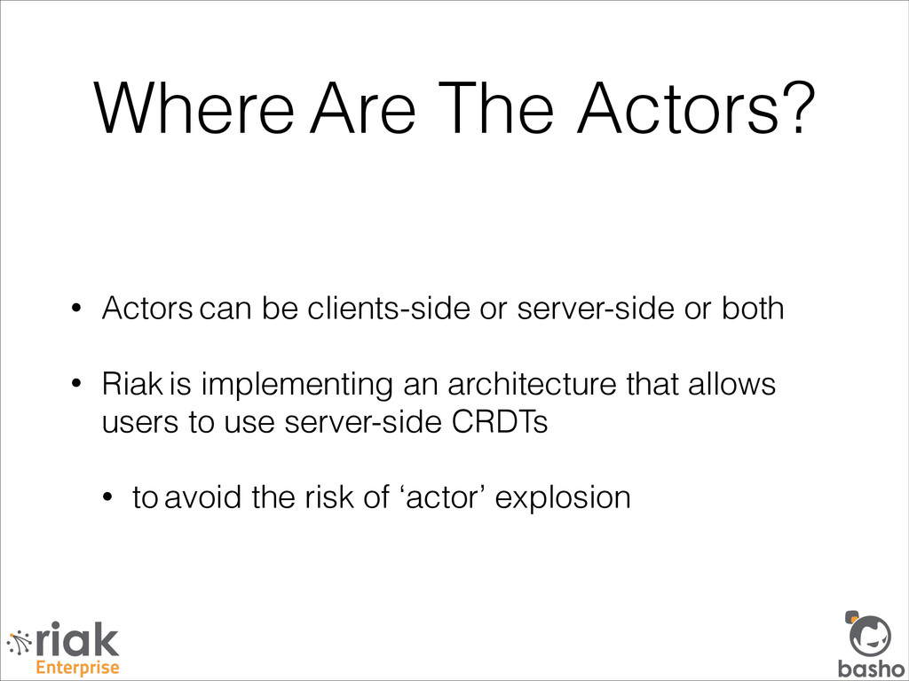 Where Are The Actors? • Actors can be clients-s...