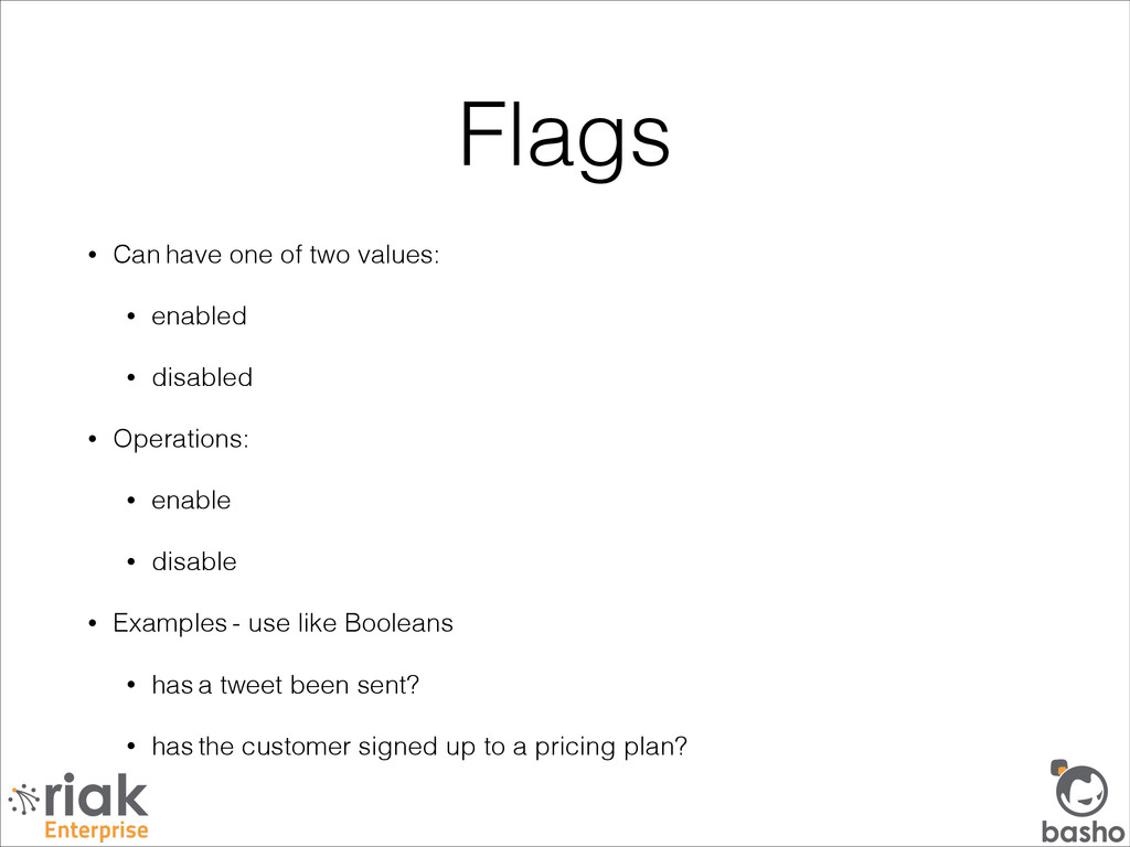 Flags • Can have one of two values: • enabled •...