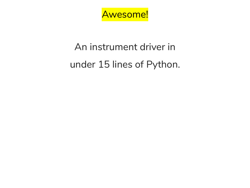 Awesome! An instrument driver in under 15 lines...
