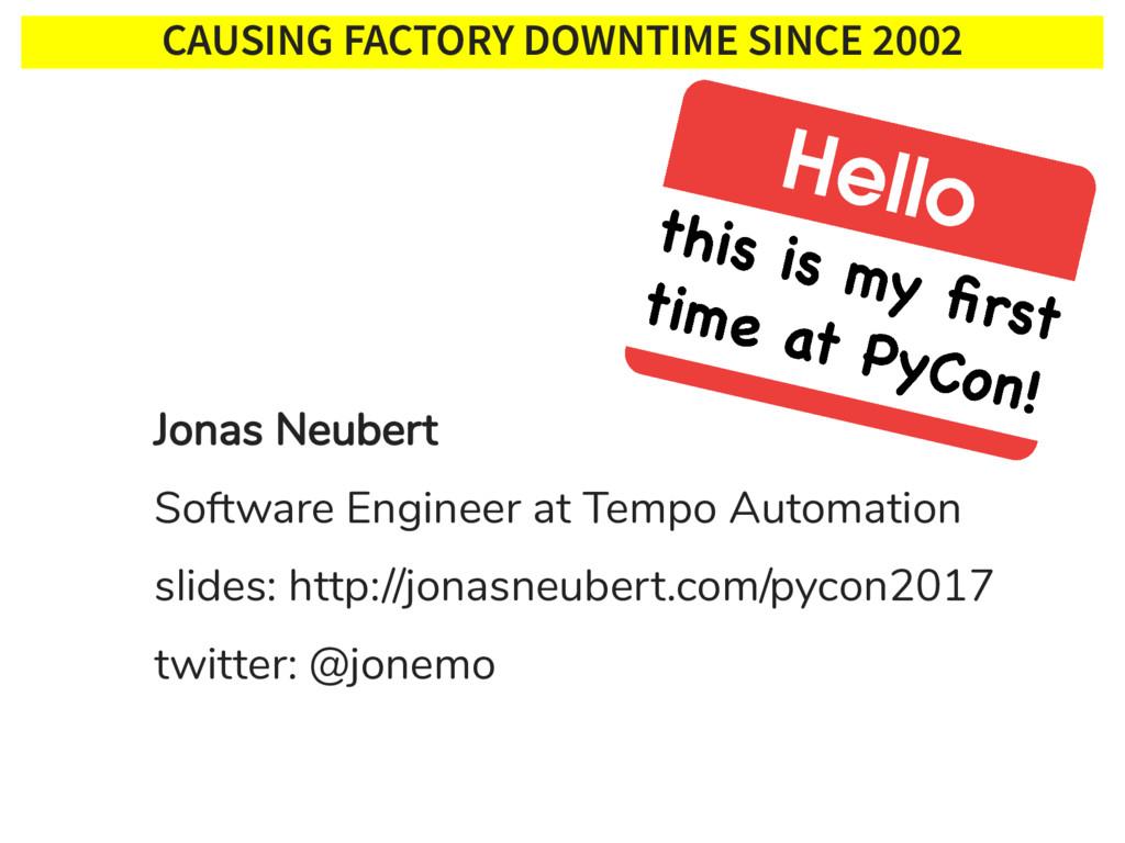 CAUSING FACTORY DOWNTIME SINCE 2002 Jonas Neube...