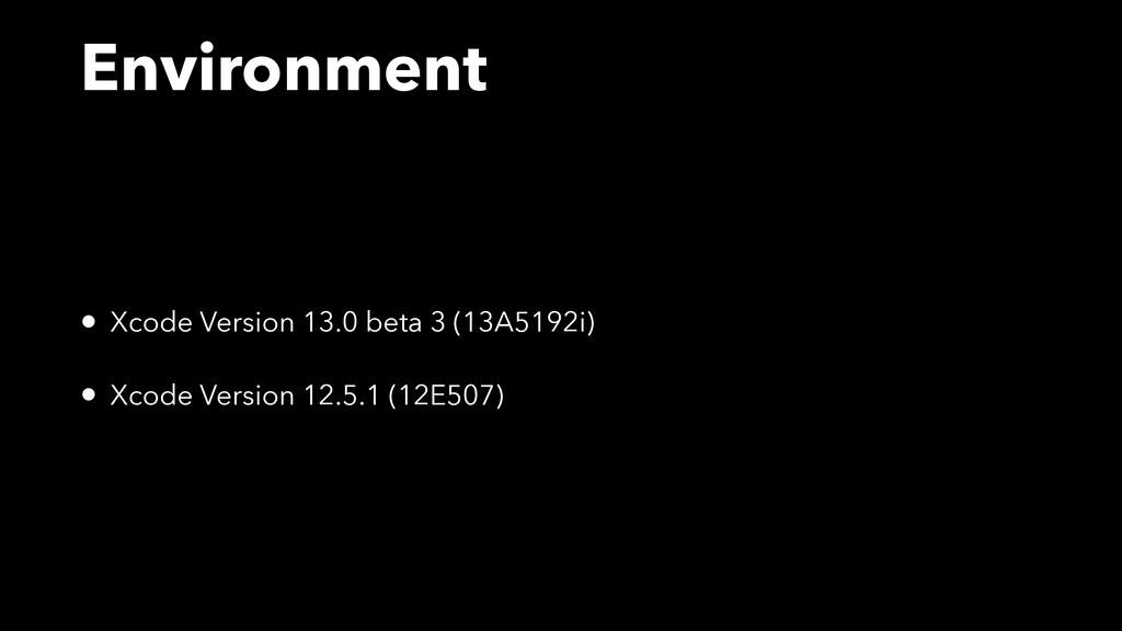Environment • Xcode Version 13.0 beta 3 (13A519...