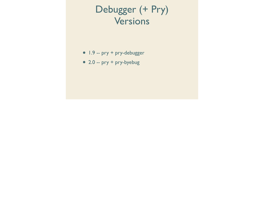 Debugger (+ Pry) Versions • 1.9 -- pry + pry-de...