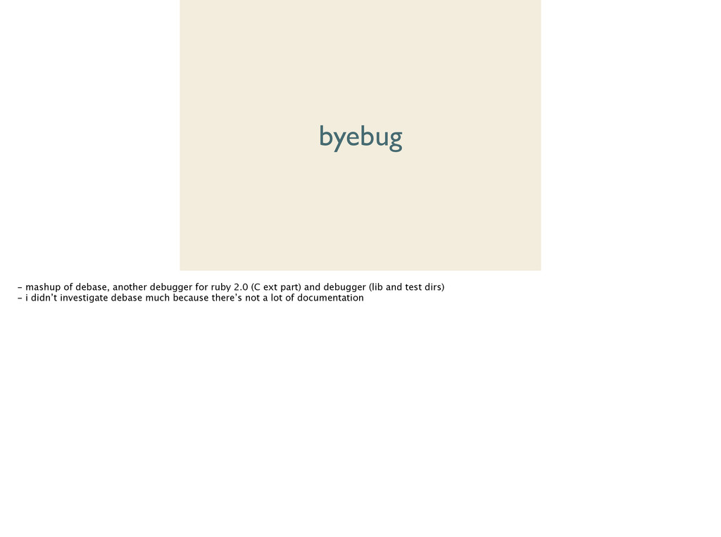 byebug - mashup of debase, another debugger for...