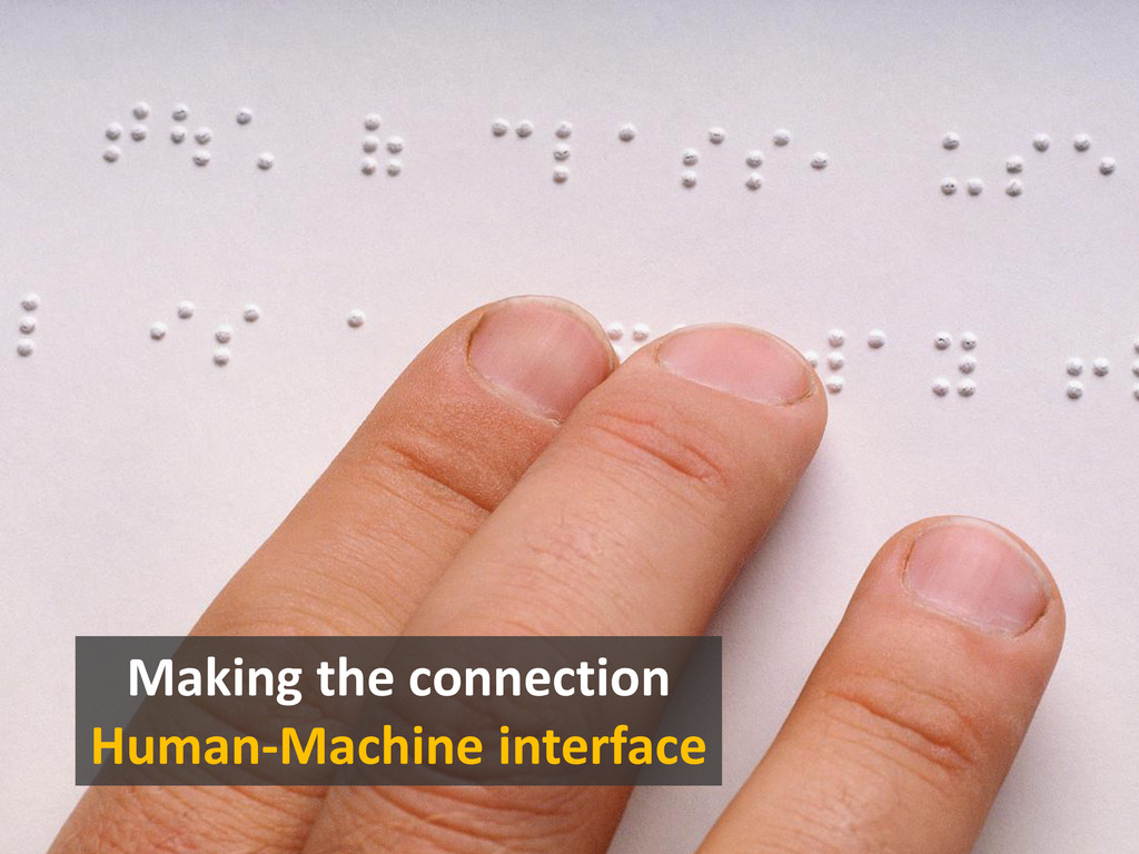 Objectives Human-Machine interface Making the c...