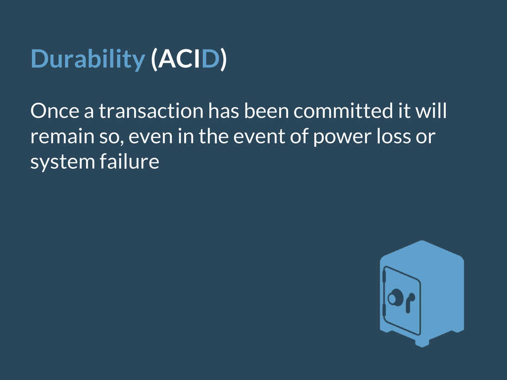 Durability (ACID) Once a transaction has been c...