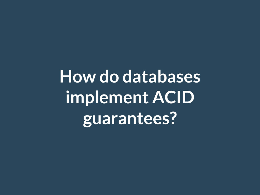 How do databases implement ACID guarantees?