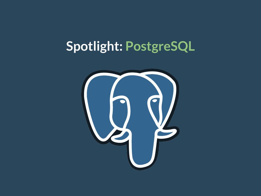 Spotlight: PostgreSQL