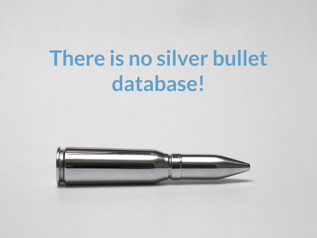 There is no silver bullet database!