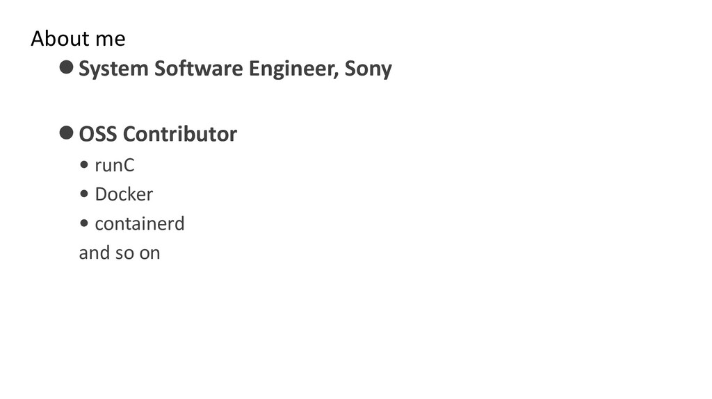 About me ⚫System Software Engineer, Sony ⚫OSS C...
