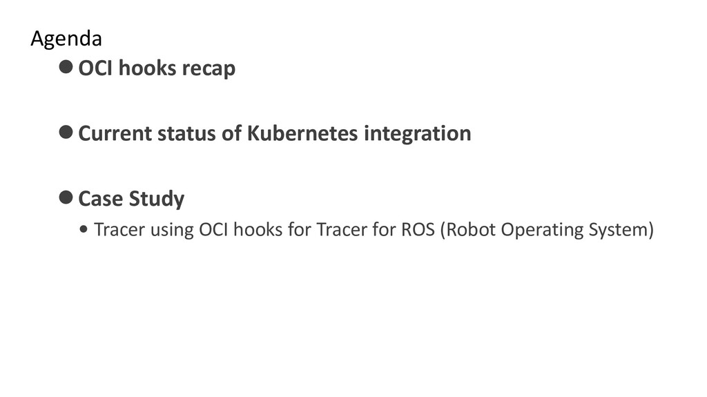 Agenda ⚫OCI hooks recap ⚫Current status of Kube...