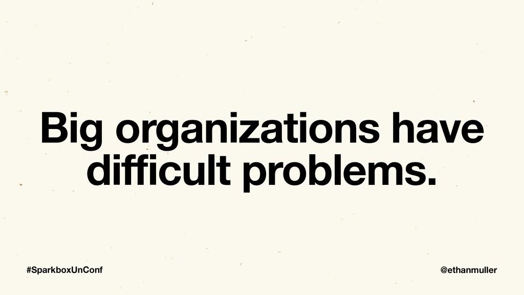 @ethanmuller #SparkboxUnConf Big organizations ...