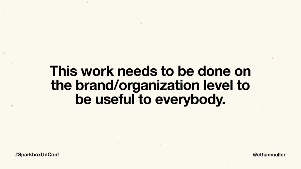 @ethanmuller #SparkboxUnConf This work needs to...