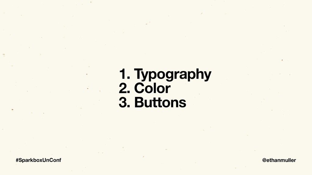 @ethanmuller #SparkboxUnConf 1. Typography 2. C...