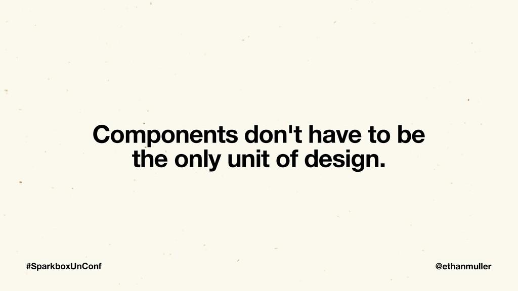 @ethanmuller #SparkboxUnConf Components don't h...