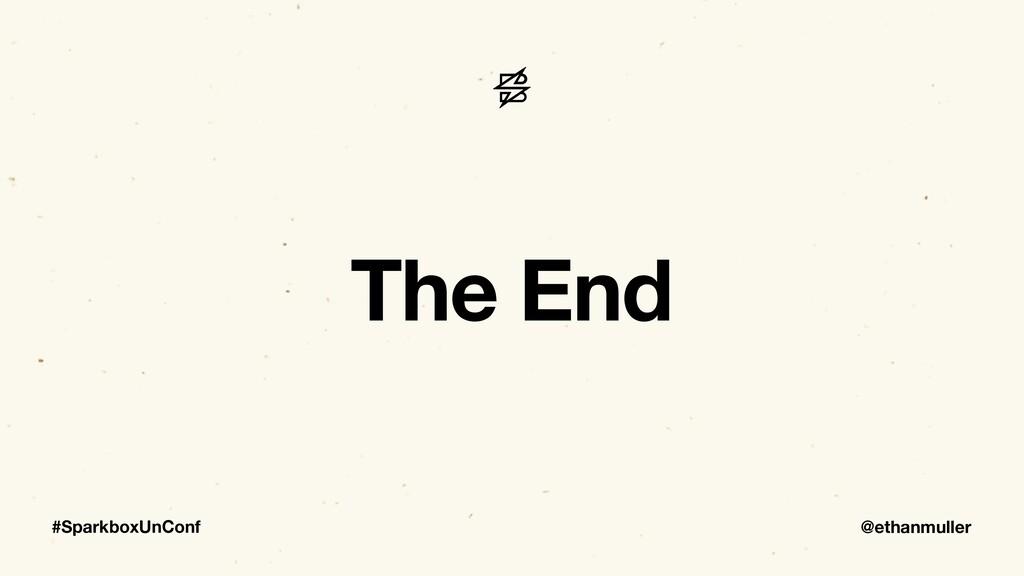 @ethanmuller #SparkboxUnConf The End