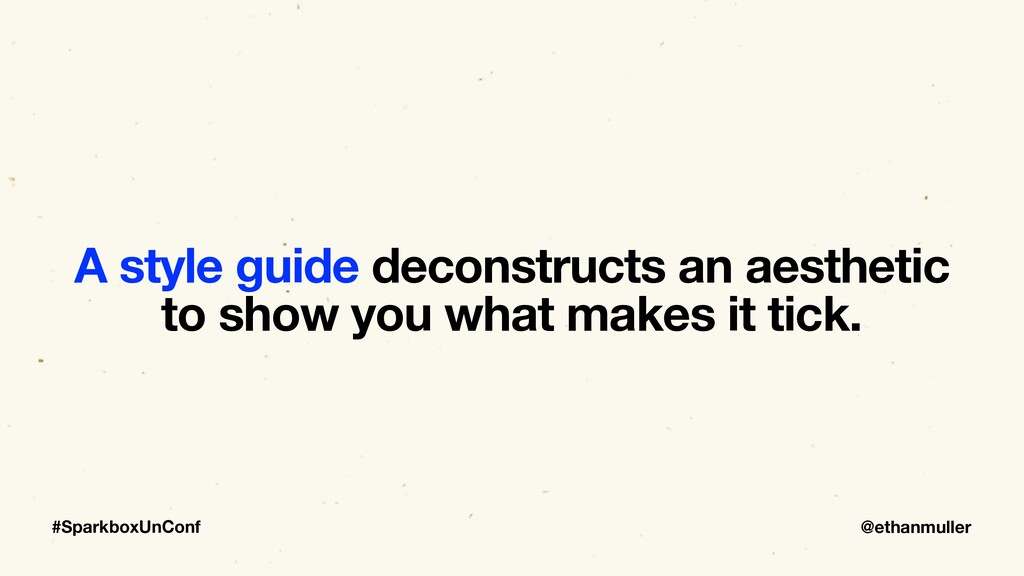 @ethanmuller #SparkboxUnConf A style guide deco...