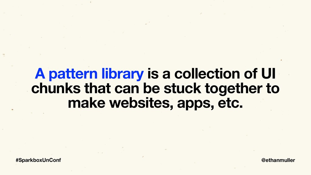 @ethanmuller #SparkboxUnConf A pattern library ...