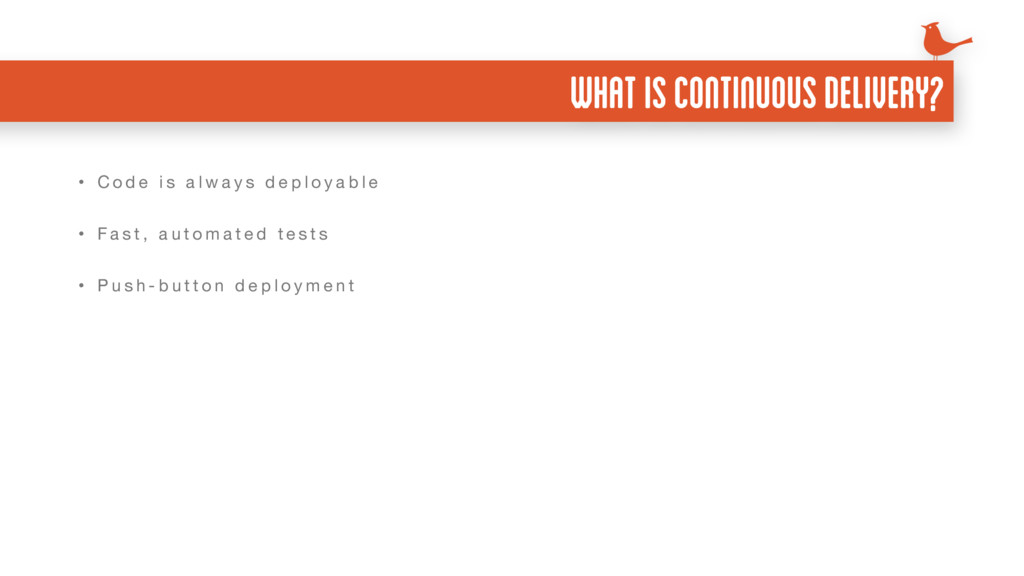 WHAT IS CONTINUOUS DELIVERY? • C o d e i s a l ...