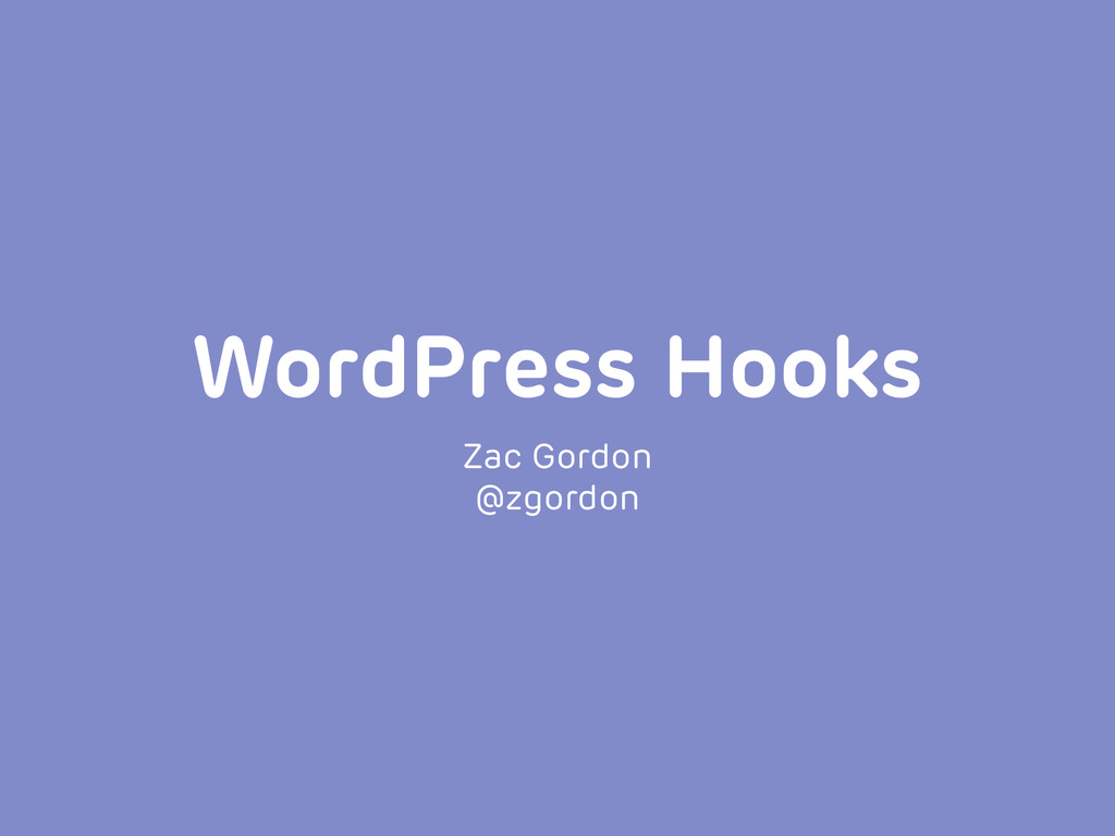 WordPress Hooks Zac Gordon @zgordon