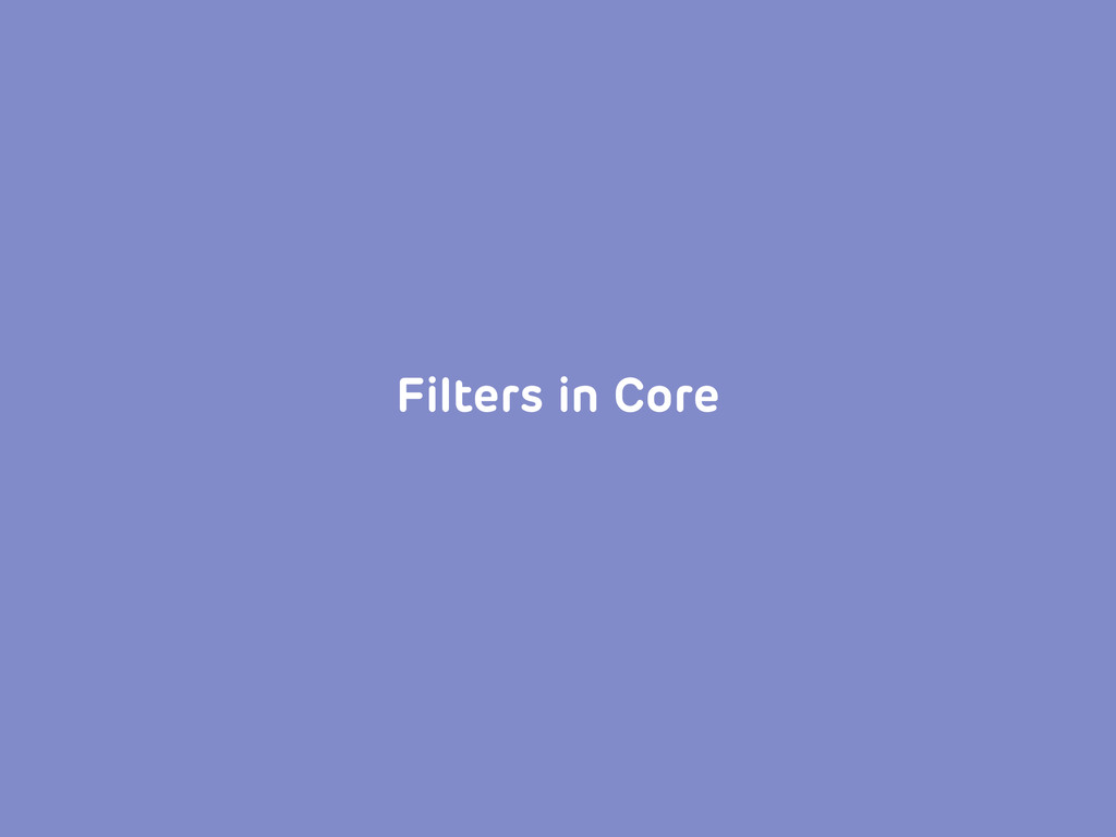 Filters in Core