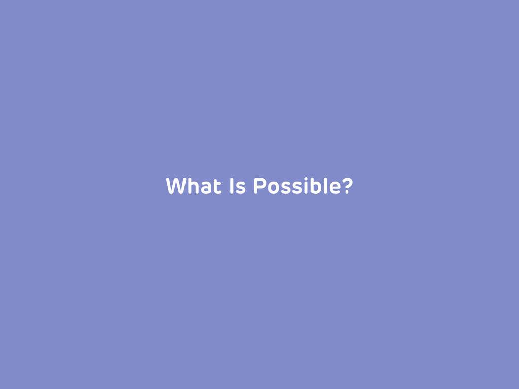 What Is Possible?