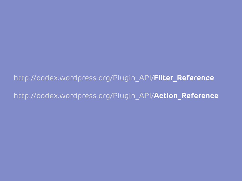 http://codex.wordpress.org/Plugin_API/Filter_Re...