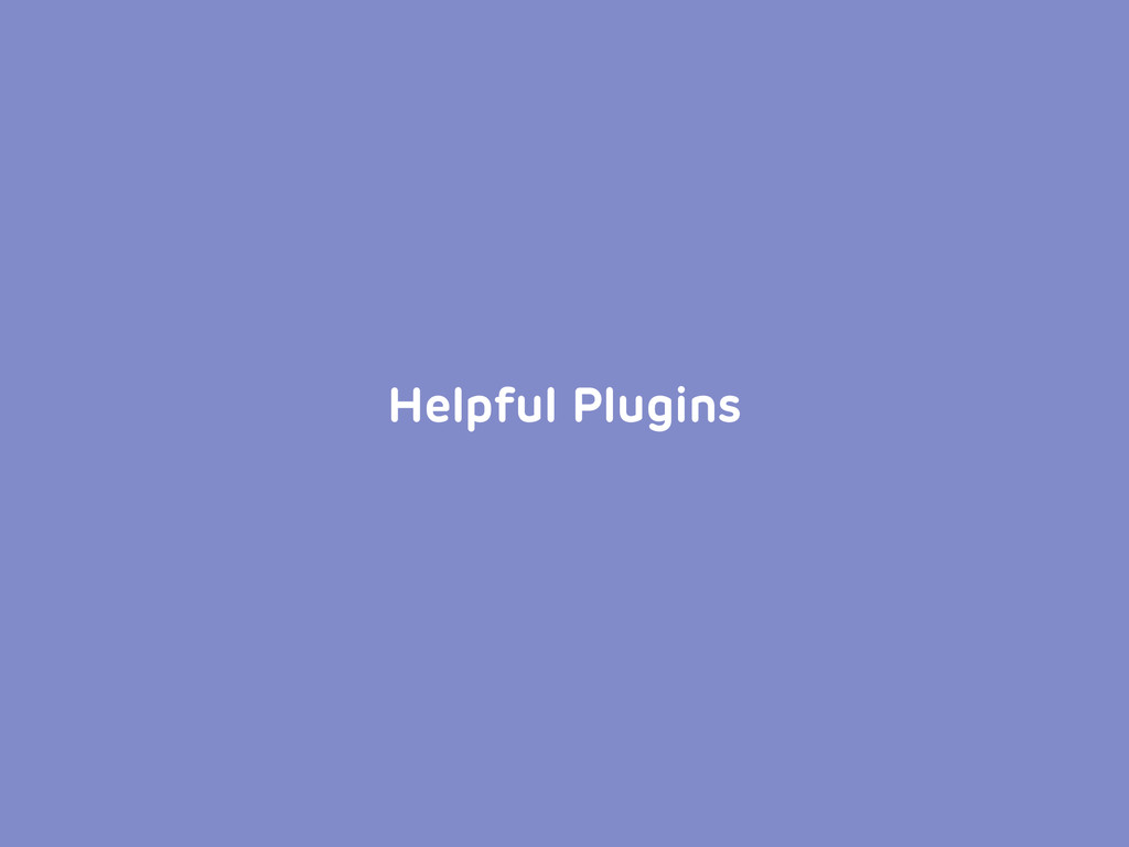 Helpful Plugins