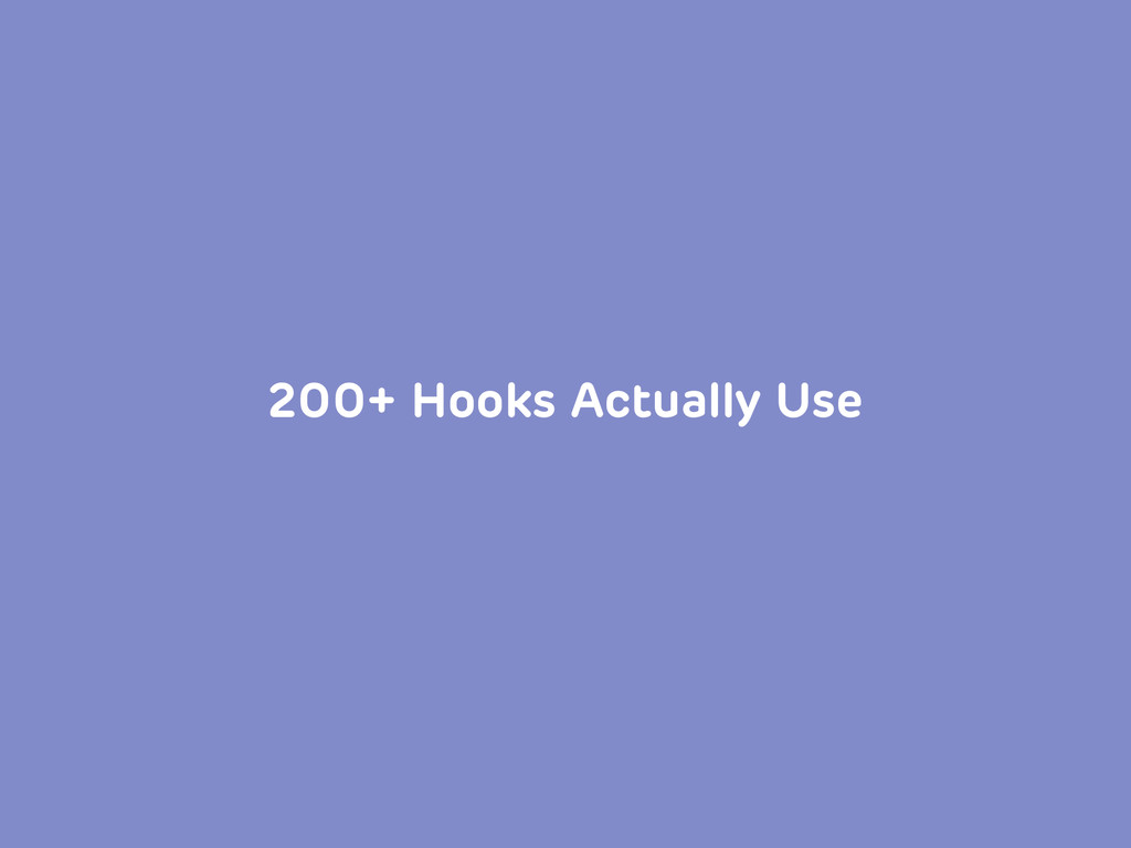 200+ Hooks Actually Use