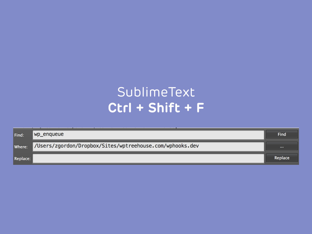 SublimeText Ctrl + Shift + F