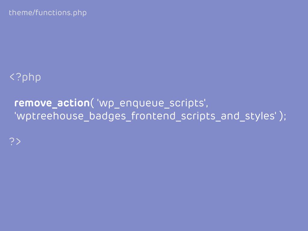<?php remove_action( 'wp_enqueue_scripts', 'wpt...
