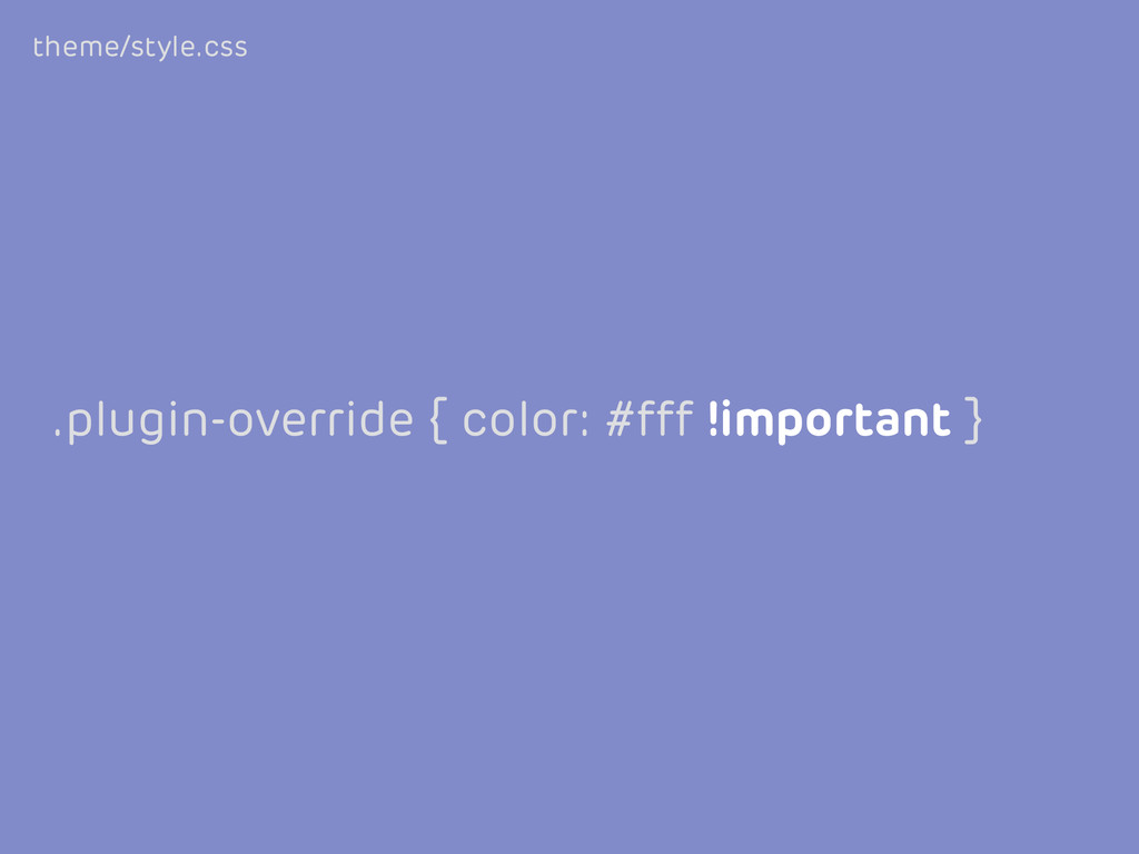 .plugin-override { color: #fff !important } the...