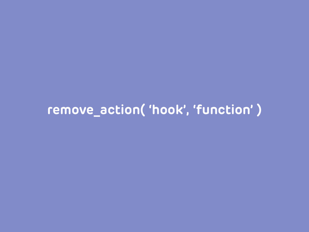 remove_action( 'hook', 'function' )