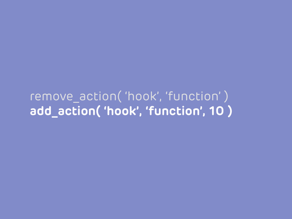 remove_action( 'hook', 'function' ) add_action(...