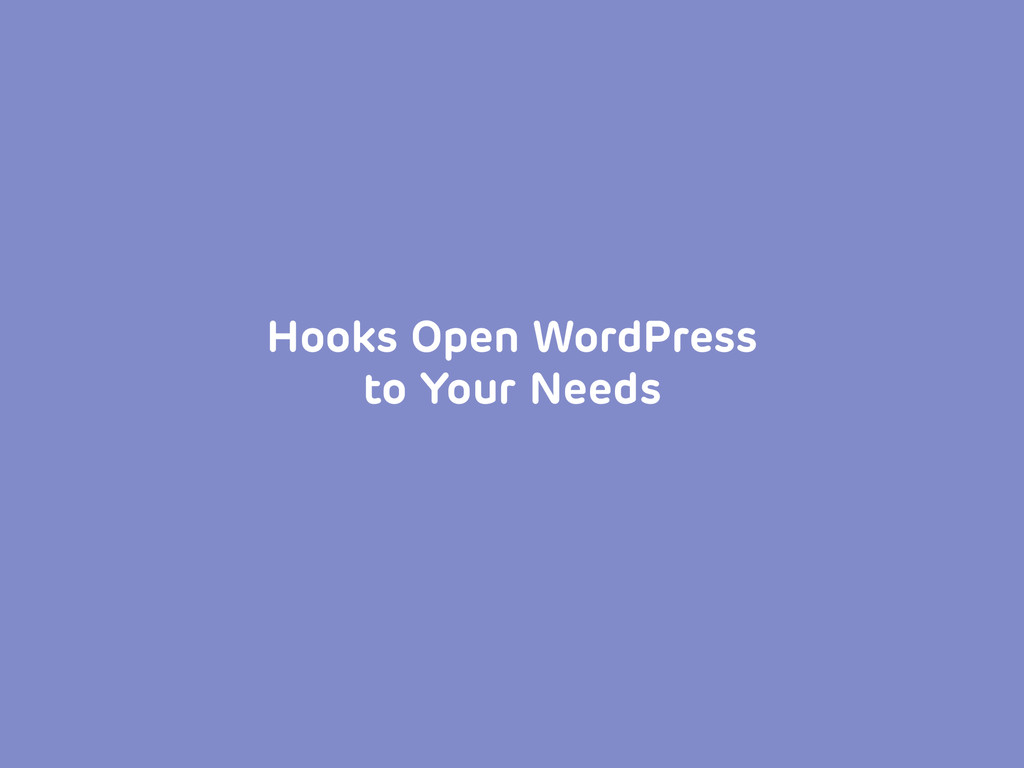 Hooks Open WordPress to Your Needs