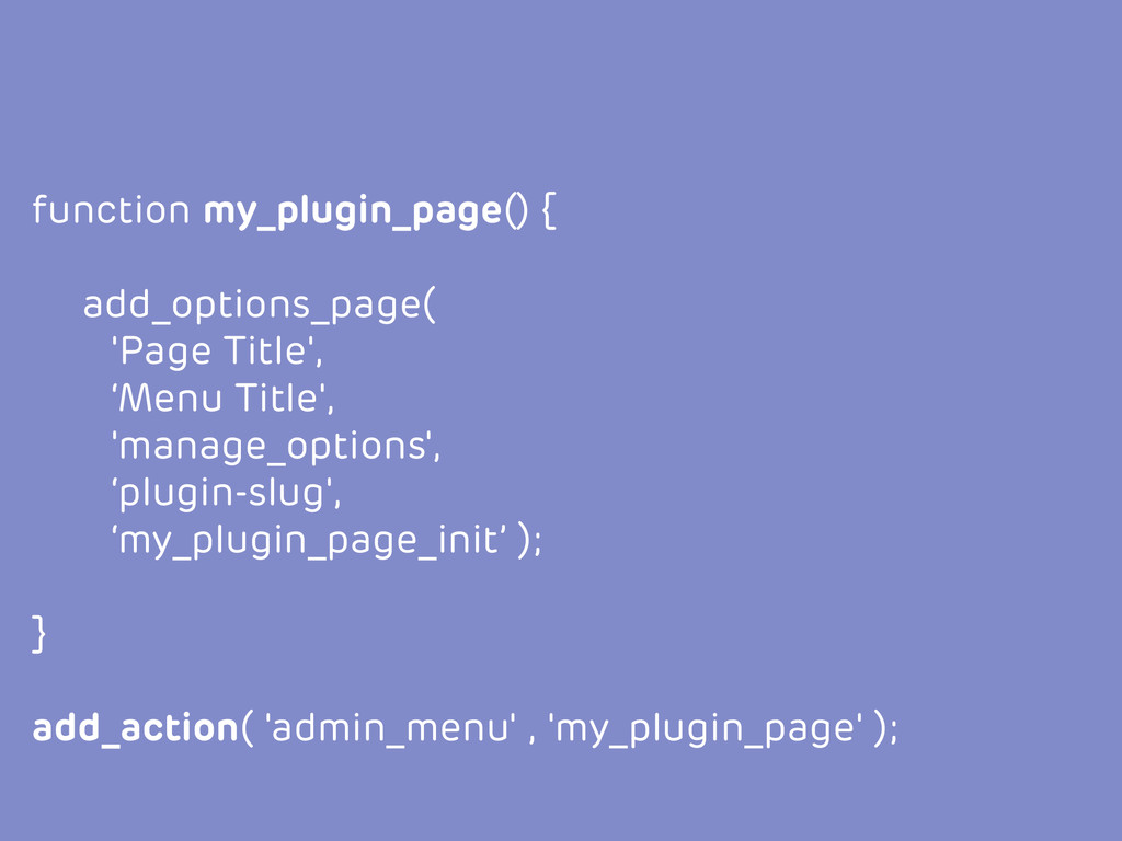 function my_plugin_page() { add_options_page( '...