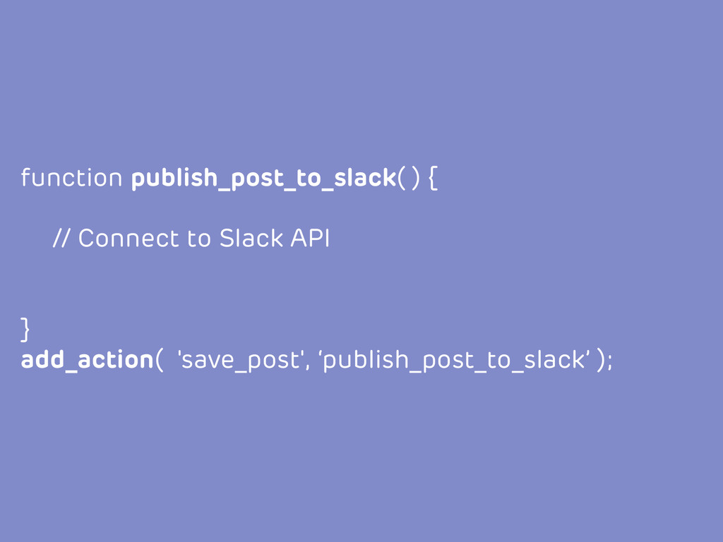 function publish_post_to_slack( ) { // Connect ...