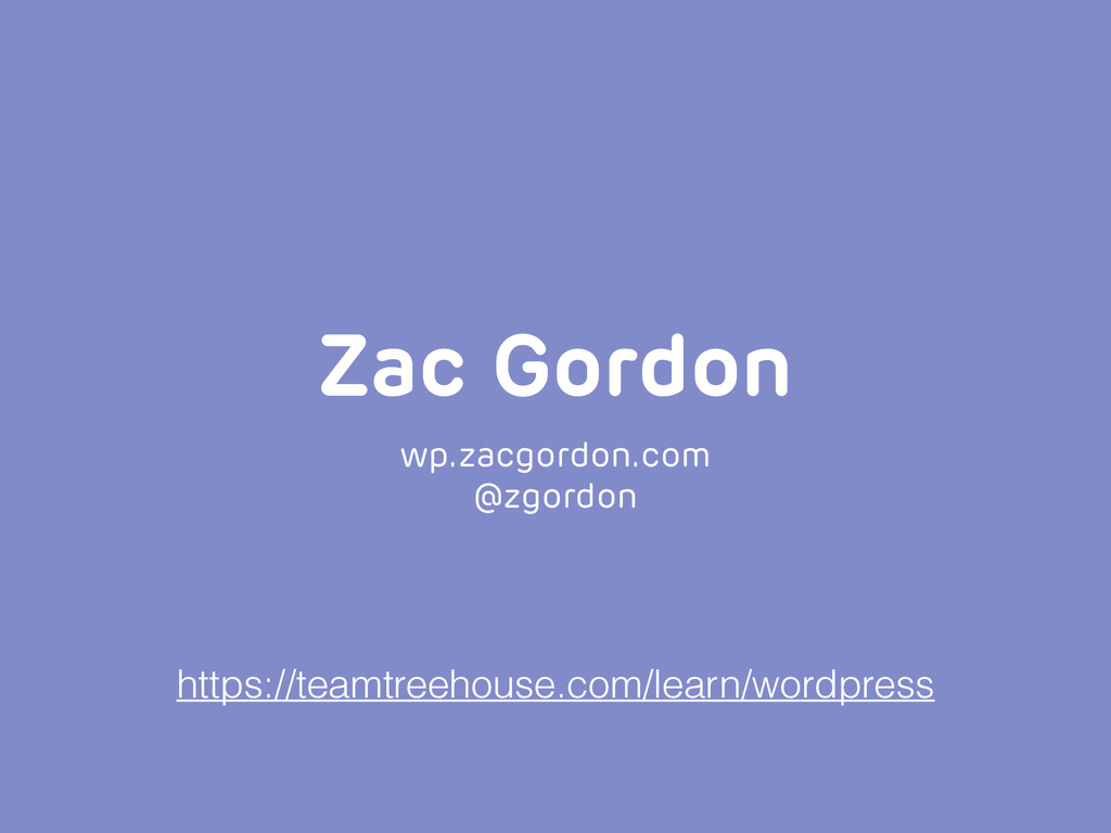 Zac Gordon wp.zacgordon.com @zgordon https://te...