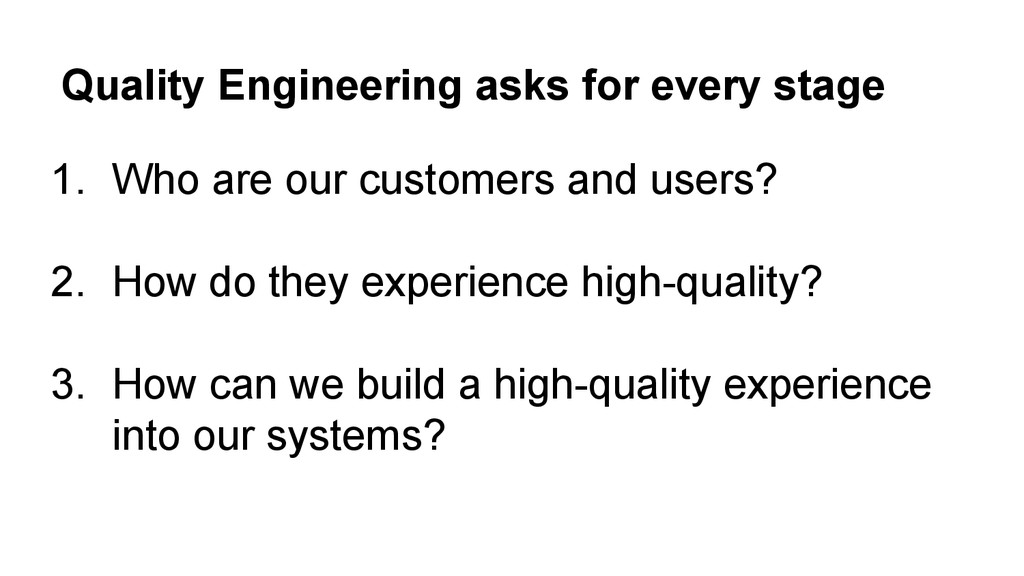Quality Engineering asks for every stage 1. Who...