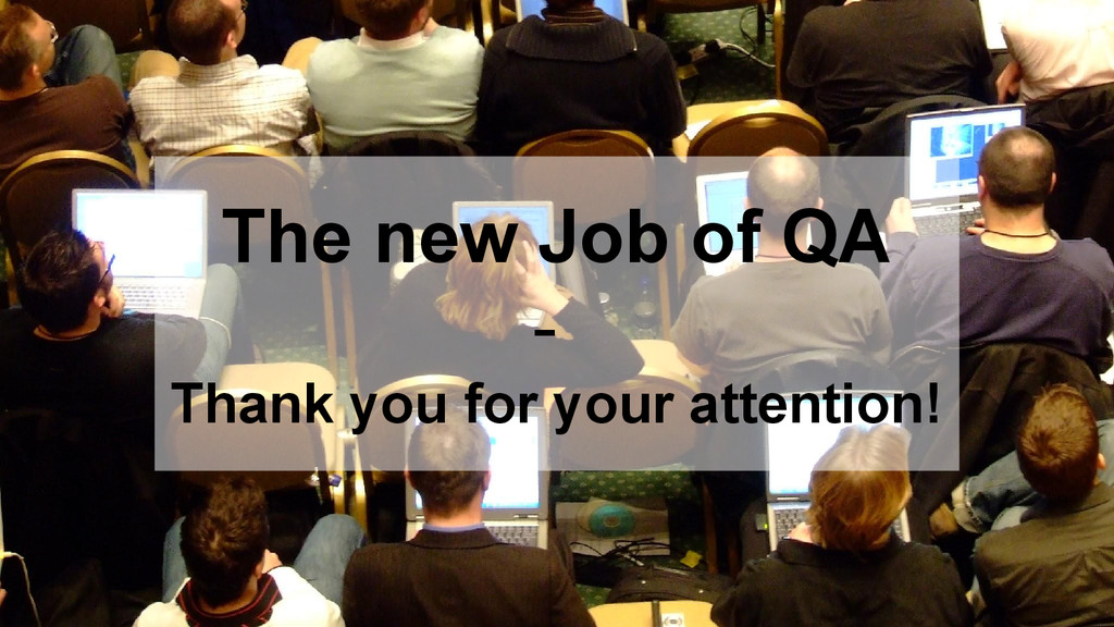 The new Job of QA - Thank you for your attentio...
