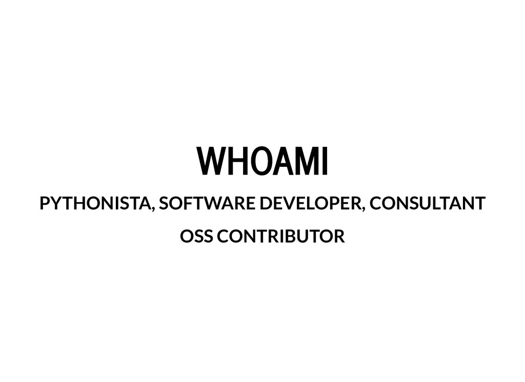 WHOAMI WHOAMI PYTHONISTA, SOFTWARE DEVELOPER, C...