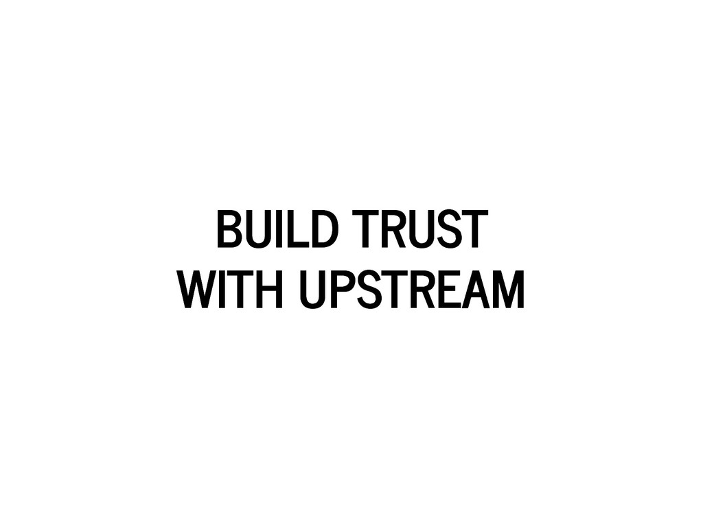 BUILD TRUST BUILD TRUST WITH UPSTREAM WITH UPST...