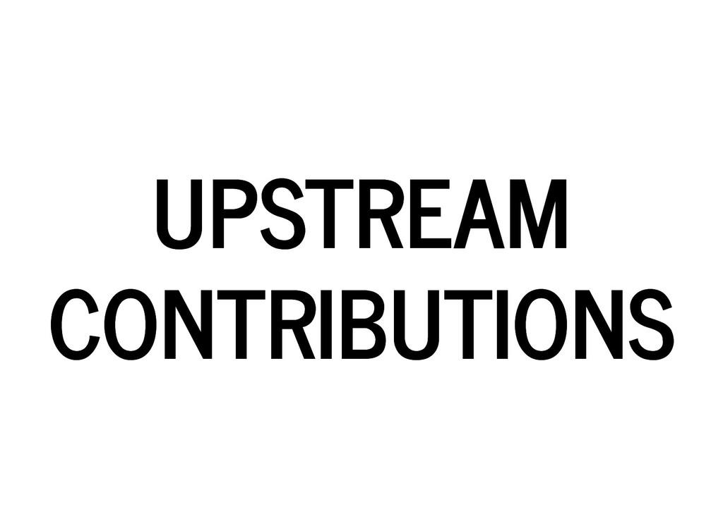 UPSTREAM UPSTREAM CONTRIBUTIONS CONTRIBUTIONS