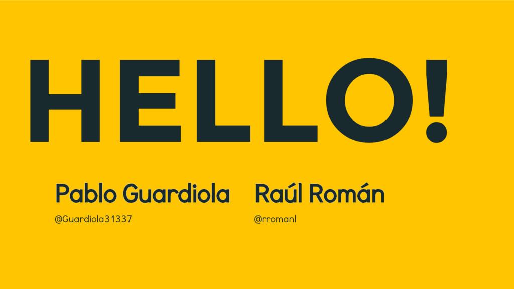 HELLO! Pablo Guardiola @Guardiola31337 Raúl Rom...